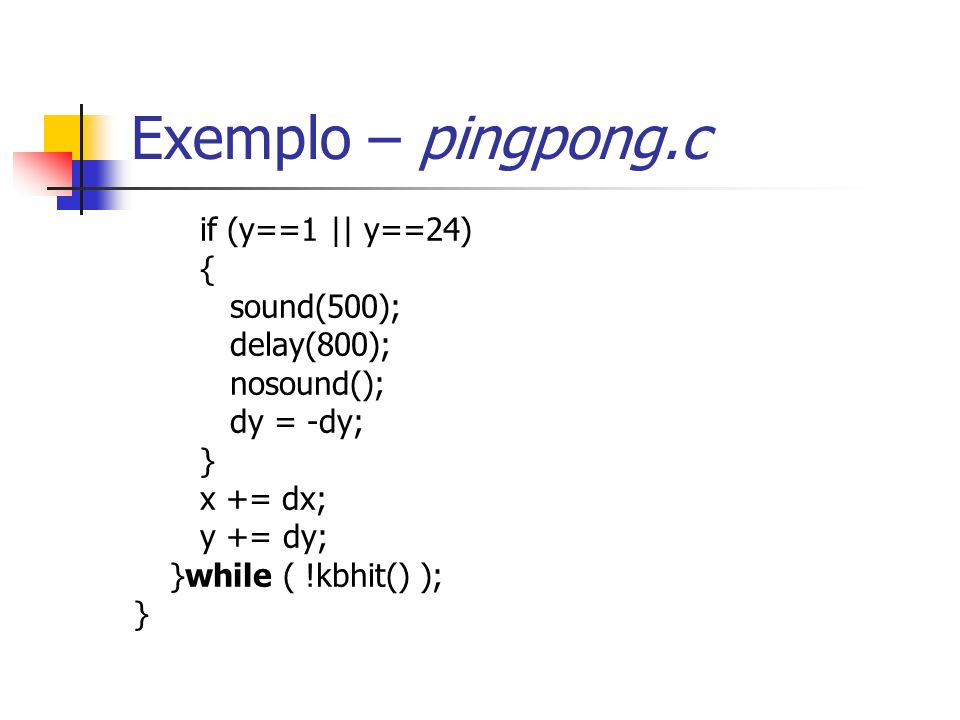 Exemplo – pingpong.c if (y==1 || y==24) { sound(500); delay(800);