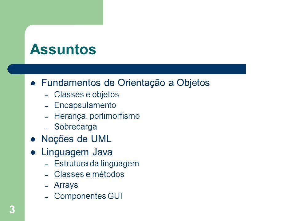 Assuntos Fundamentos de Orientação a Objetos Noções de UML