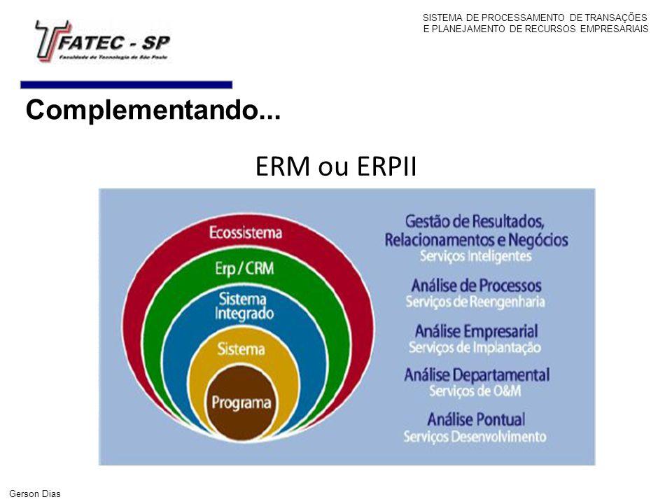 ERM ou ERPII Complementando... SISTEMA DE PROCESSAMENTO DE TRANSAÇÕES