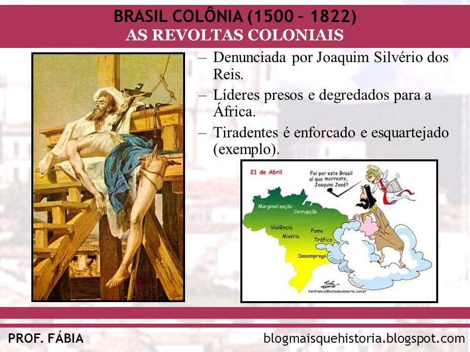 Denunciada por Joaquim Silvério dos Reis.