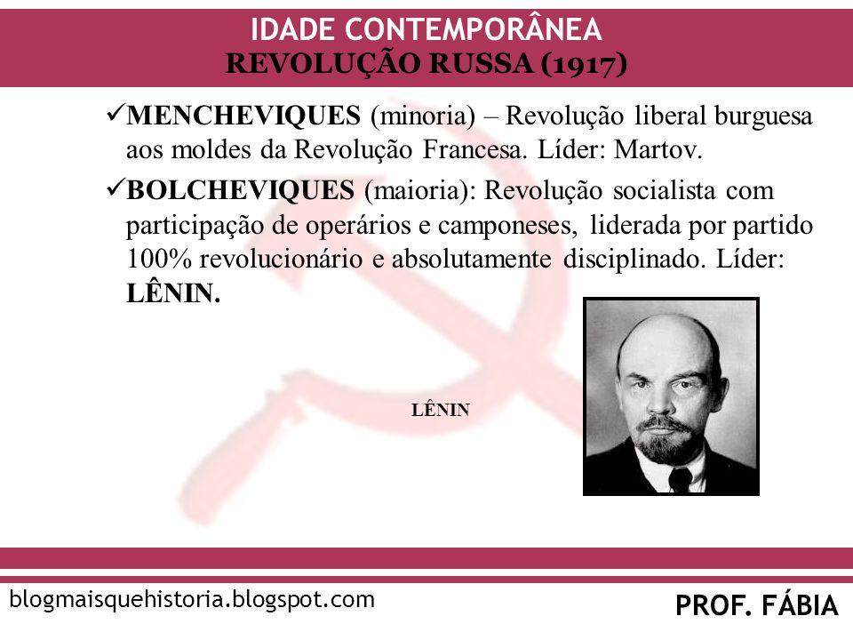 MENCHEVIQUES (minoria) – Revolução liberal burguesa aos moldes da Revolução Francesa. Líder: Martov.