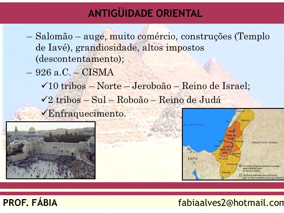 Salomão – auge, muito comércio, construções (Templo de Iavé), grandiosidade, altos impostos (descontentamento);