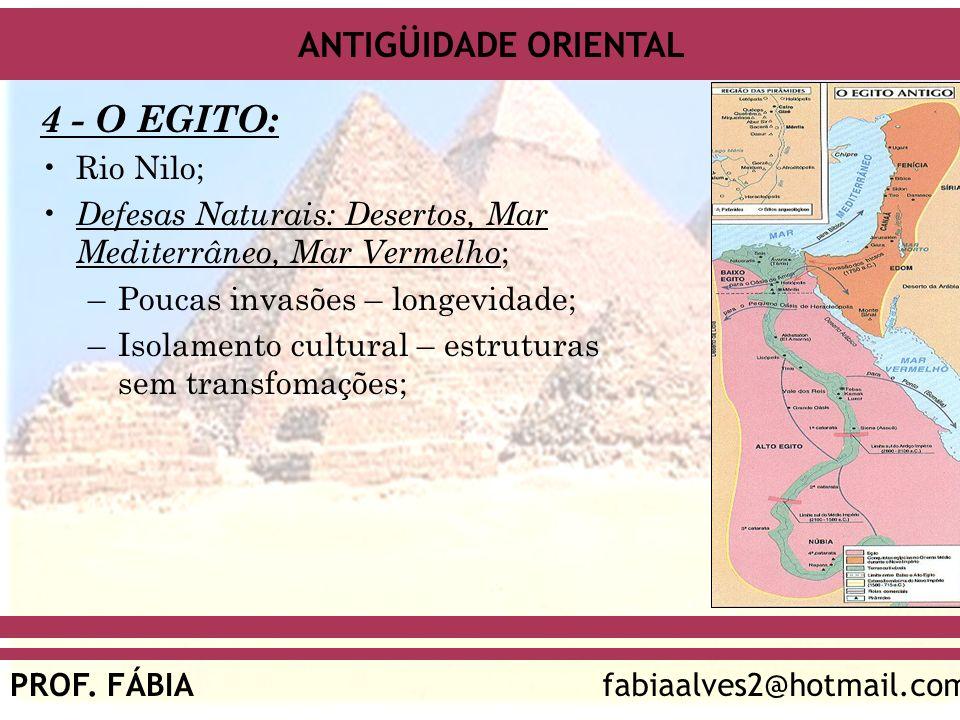 4 - O EGITO: Rio Nilo; Defesas Naturais: Desertos, Mar Mediterrâneo, Mar Vermelho; Poucas invasões – longevidade;