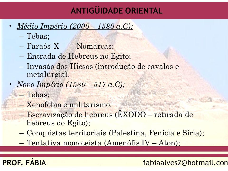 Médio Império (2000 – 1580 a.C); Tebas; Faraós X Nomarcas; Entrada de Hebreus no Egito; Invasão dos Hicsos (introdução de cavalos e metalurgia).