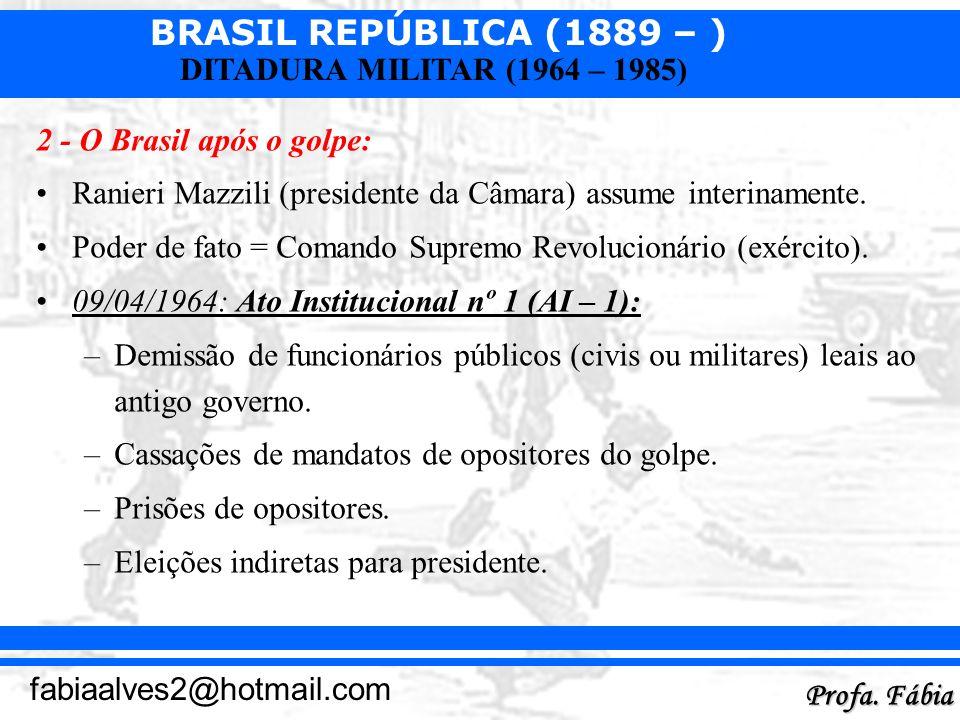 2 - O Brasil após o golpe:Ranieri Mazzili (presidente da Câmara) assume interinamente. Poder de fato = Comando Supremo Revolucionário (exército).