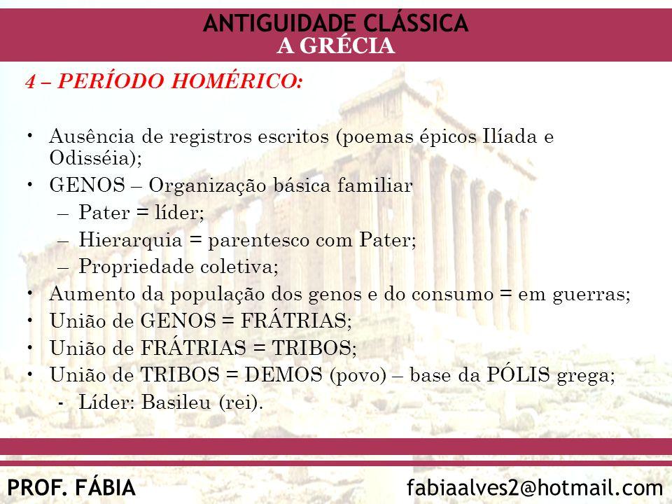 4 – PERÍODO HOMÉRICO:Ausência de registros escritos (poemas épicos Ilíada e Odisséia); GENOS – Organização básica familiar.