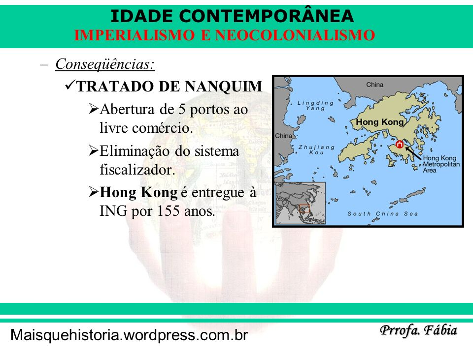 Conseqüências:TRATADO DE NANQUIM. Abertura de 5 portos ao livre comércio. Eliminação do sistema fiscalizador.