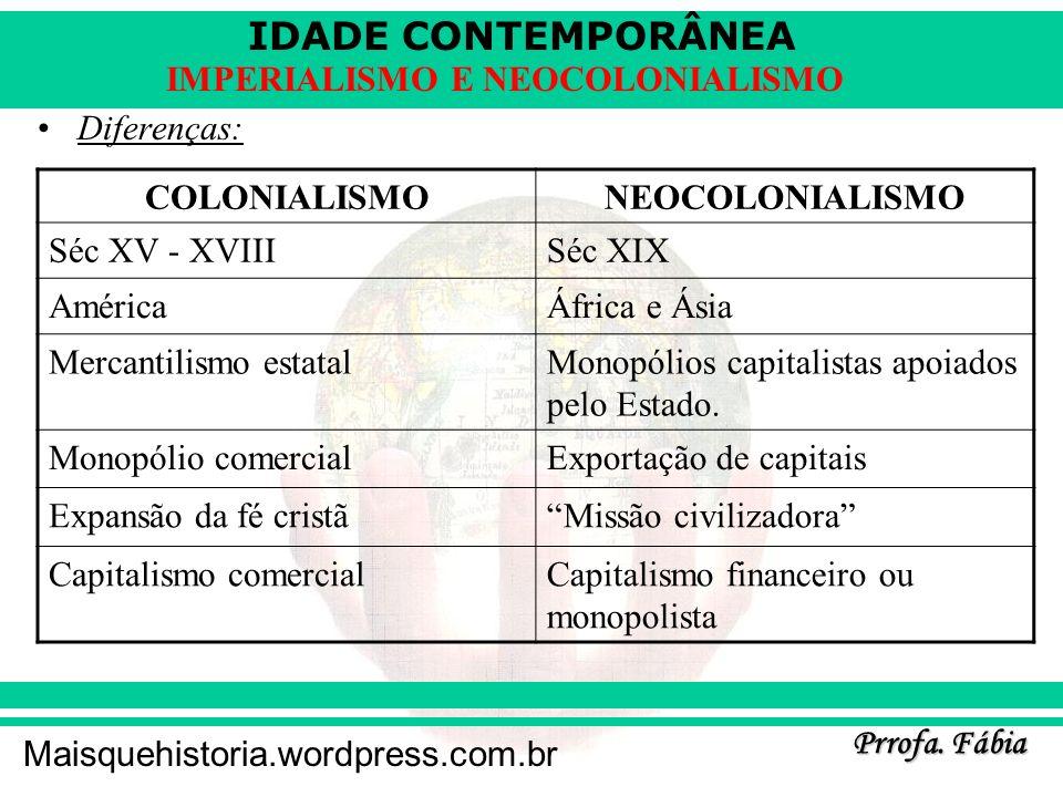 Diferenças:COLONIALISMO. NEOCOLONIALISMO. Séc XV - XVIII. Séc XIX. América. África e Ásia. Mercantilismo estatal.