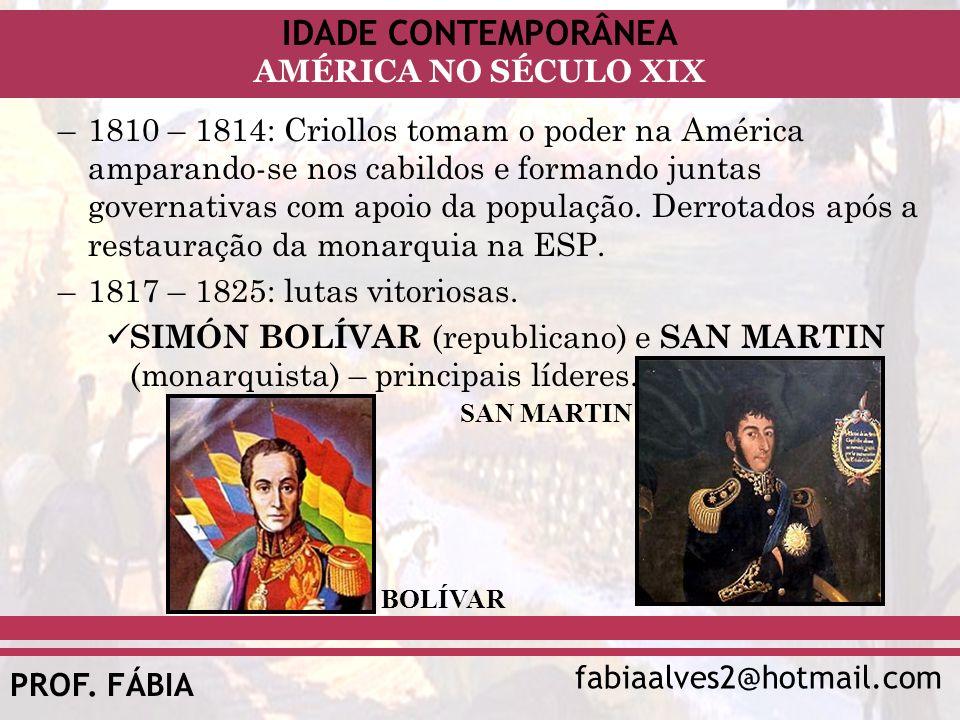 1810 – 1814: Criollos tomam o poder na América amparando-se nos cabildos e formando juntas governativas com apoio da população. Derrotados após a restauração da monarquia na ESP.