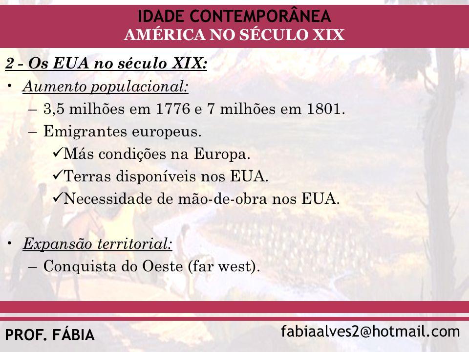 2 - Os EUA no século XIX: Aumento populacional: 3,5 milhões em 1776 e 7 milhões em 1801. Emigrantes europeus.
