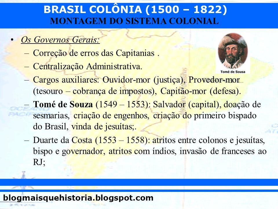 Os Governos Gerais:Correção de erros das Capitanias . Centralização Administrativa.