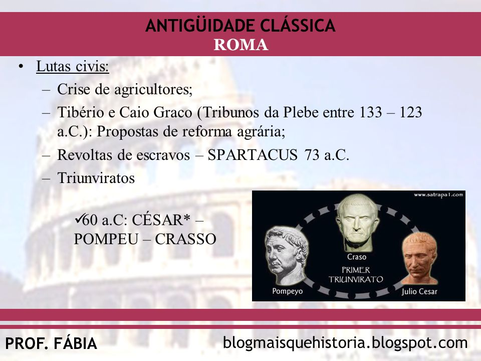 Lutas civis: Crise de agricultores; Tibério e Caio Graco (Tribunos da Plebe entre 133 – 123 a.C.): Propostas de reforma agrária;