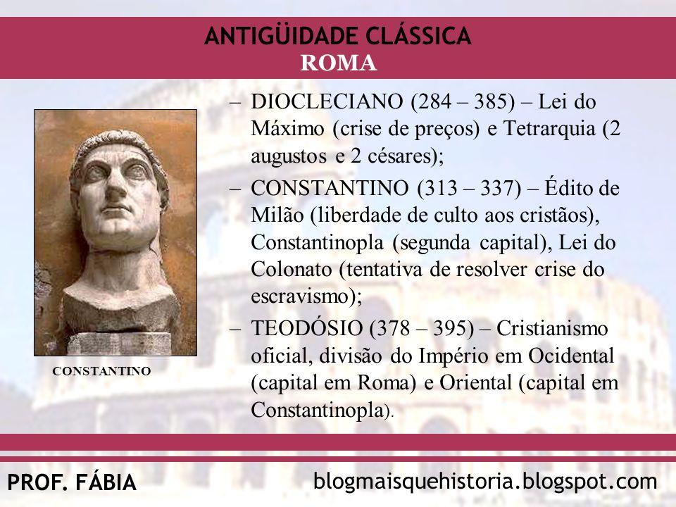 DIOCLECIANO (284 – 385) – Lei do Máximo (crise de preços) e Tetrarquia (2 augustos e 2 césares);