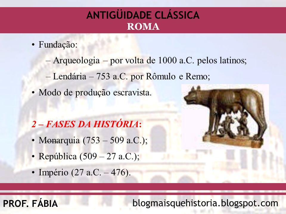 Fundação:Arqueologia – por volta de 1000 a.C. pelos latinos; Lendária – 753 a.C. por Rômulo e Remo;