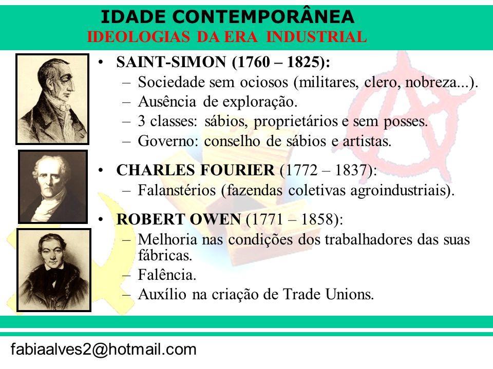 SAINT-SIMON (1760 – 1825):Sociedade sem ociosos (militares, clero, nobreza...). Ausência de exploração.