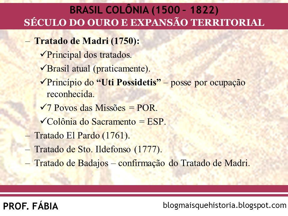 Tratado de Madri (1750):Principal dos tratados. Brasil atual (praticamente). Princípio do Uti Possidetis – posse por ocupação reconhecida.