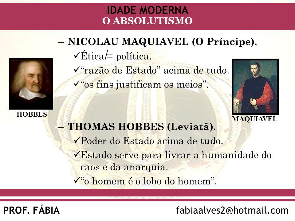 NICOLAU MAQUIAVEL (O Príncipe). Ética = política.