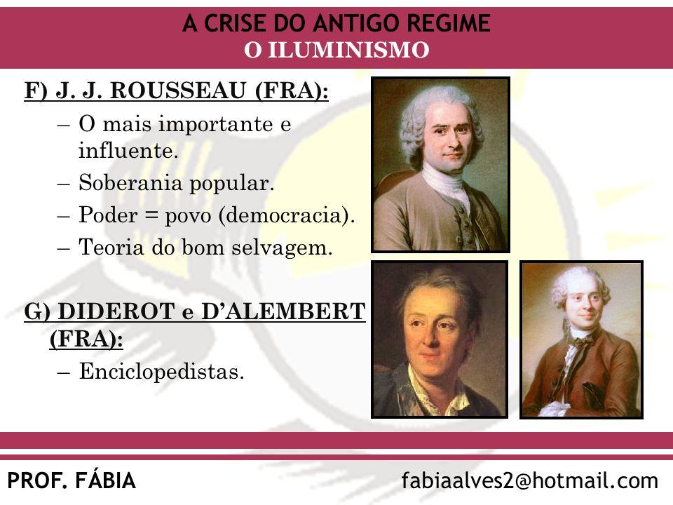F) J. J. ROUSSEAU (FRA):O mais importante e influente. Soberania popular. Poder = povo (democracia).