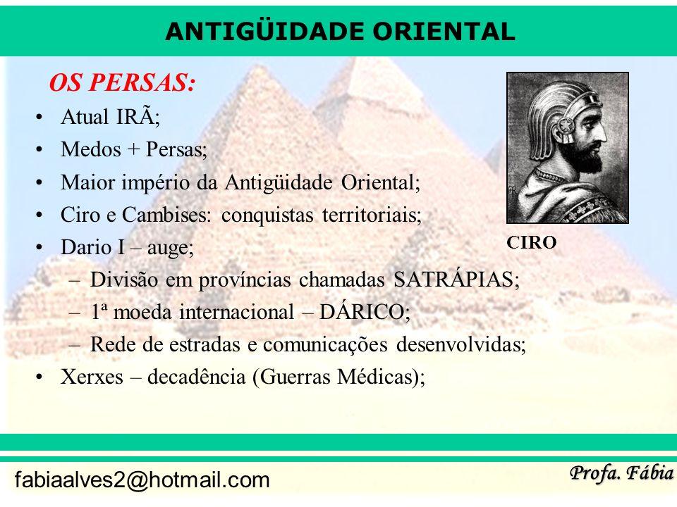 OS PERSAS: Atual IRÃ; Medos + Persas;