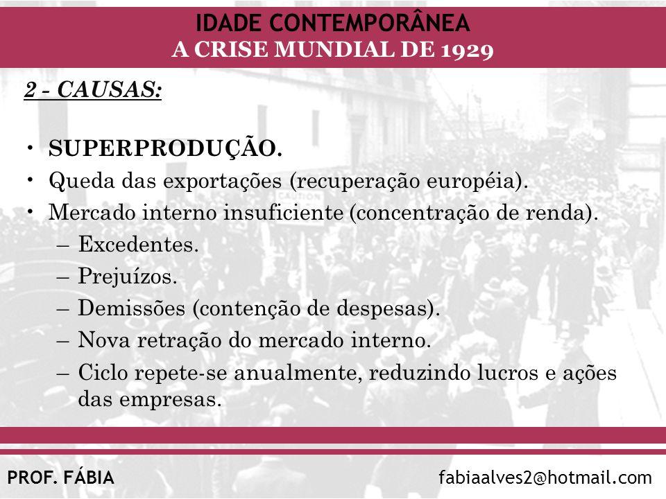 2 - CAUSAS: SUPERPRODUÇÃO. Queda das exportações (recuperação européia). Mercado interno insuficiente (concentração de renda).