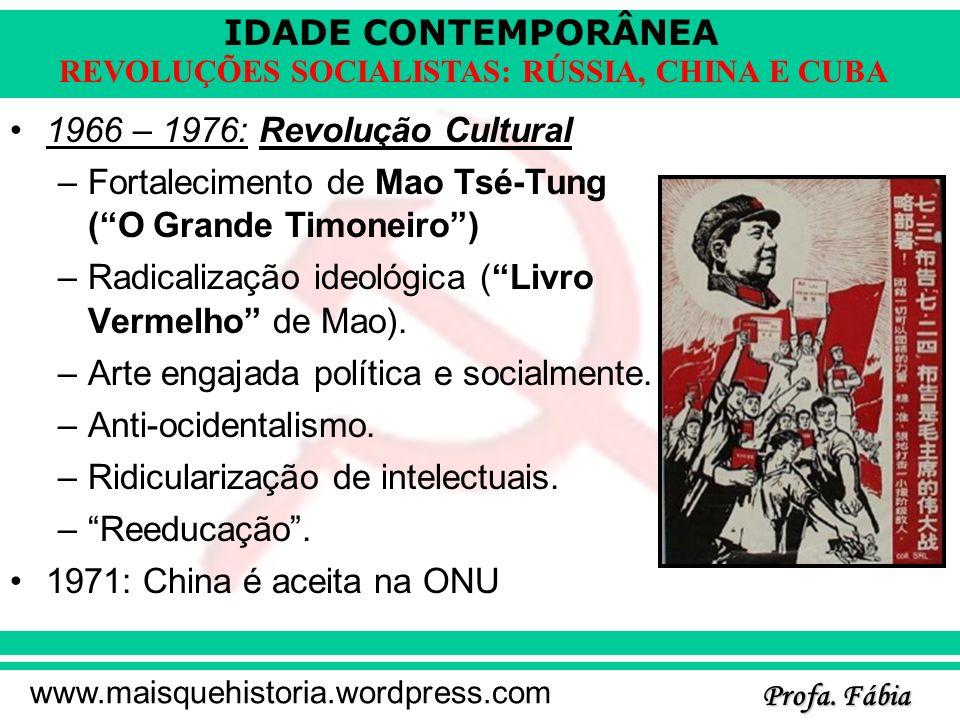 1966 – 1976: Revolução Cultural Fortalecimento de Mao Tsé-Tung ( O Grande Timoneiro ) Radicalização ideológica ( Livro Vermelho de Mao).