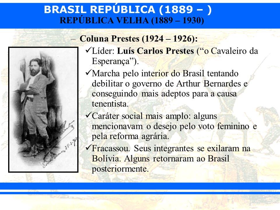 Coluna Prestes (1924 – 1926):Líder: Luís Carlos Prestes ( o Cavaleiro da Esperança ).