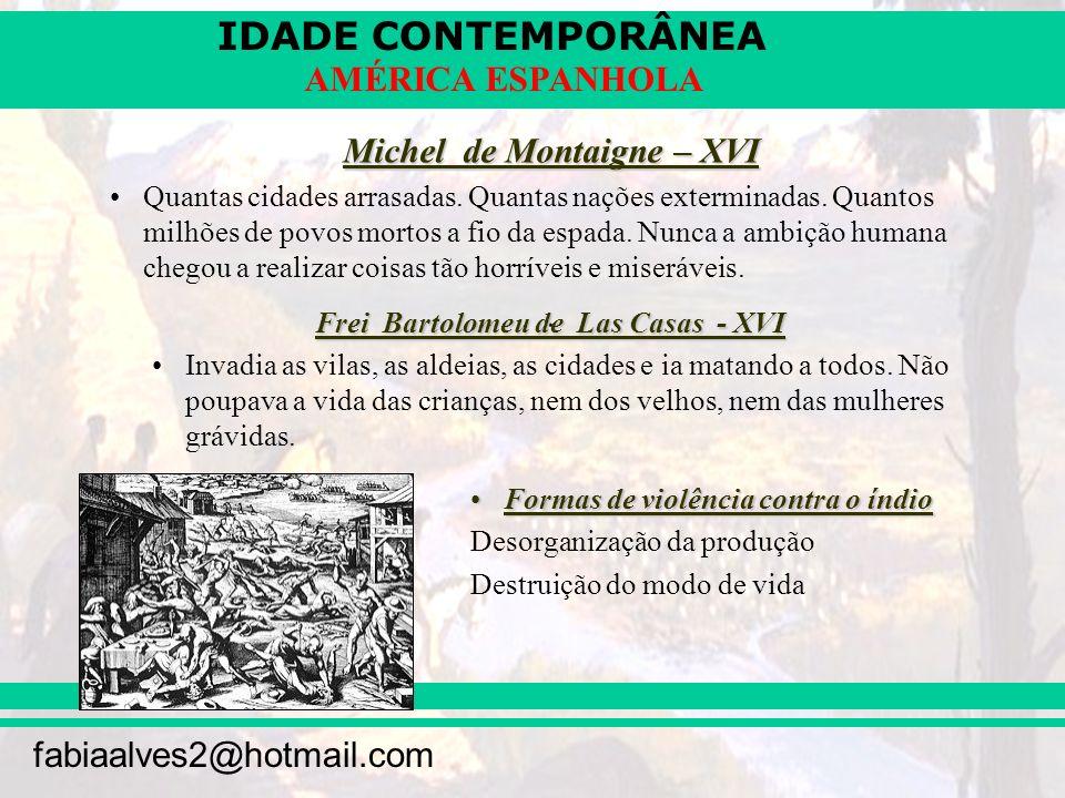 Michel de Montaigne – XVI Frei Bartolomeu de Las Casas - XVI