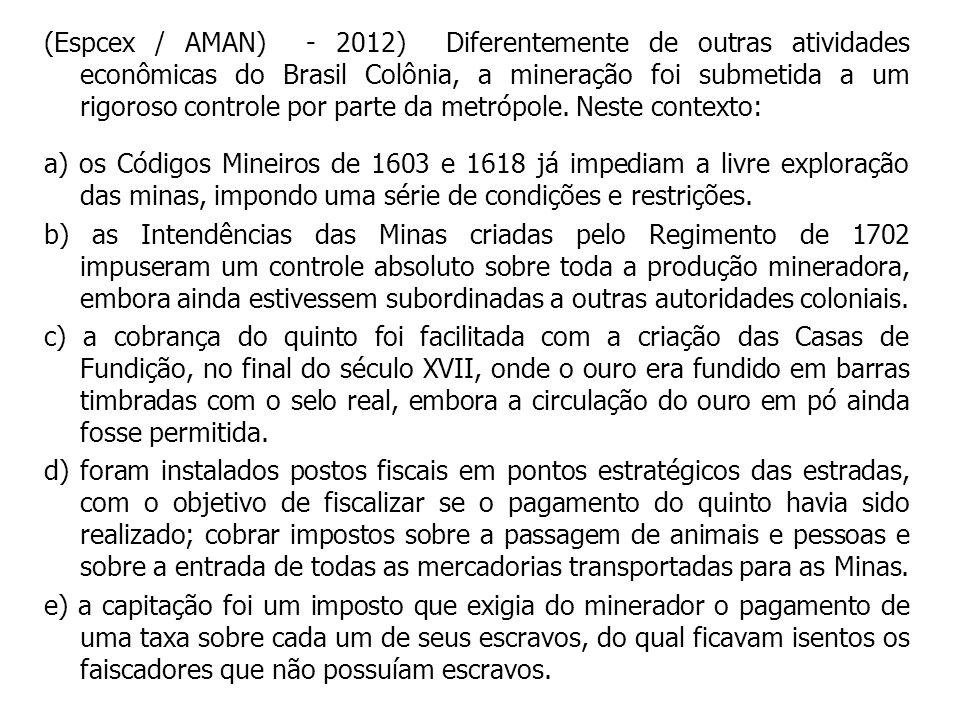 (Espcex / AMAN) - 2012) Diferentemente de outras atividades econômicas do Brasil Colônia, a mineração foi submetida a um rigoroso controle por parte da metrópole.