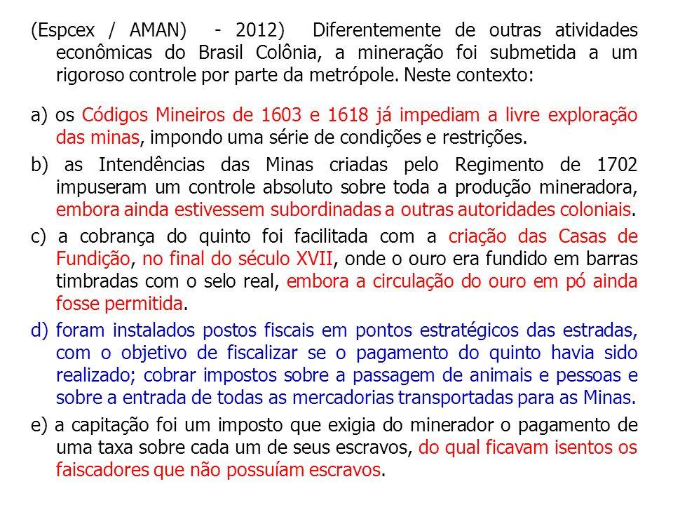 (Espcex / AMAN) - 2012) Diferentemente de outras atividades econômicas do Brasil Colônia, a mineração foi submetida a um rigoroso controle por parte da metrópole. Neste contexto: