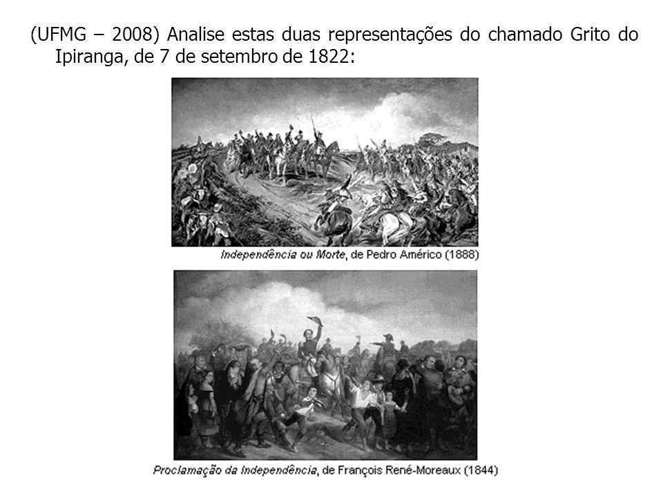 (UFMG – 2008) Analise estas duas representações do chamado Grito do Ipiranga, de 7 de setembro de 1822: