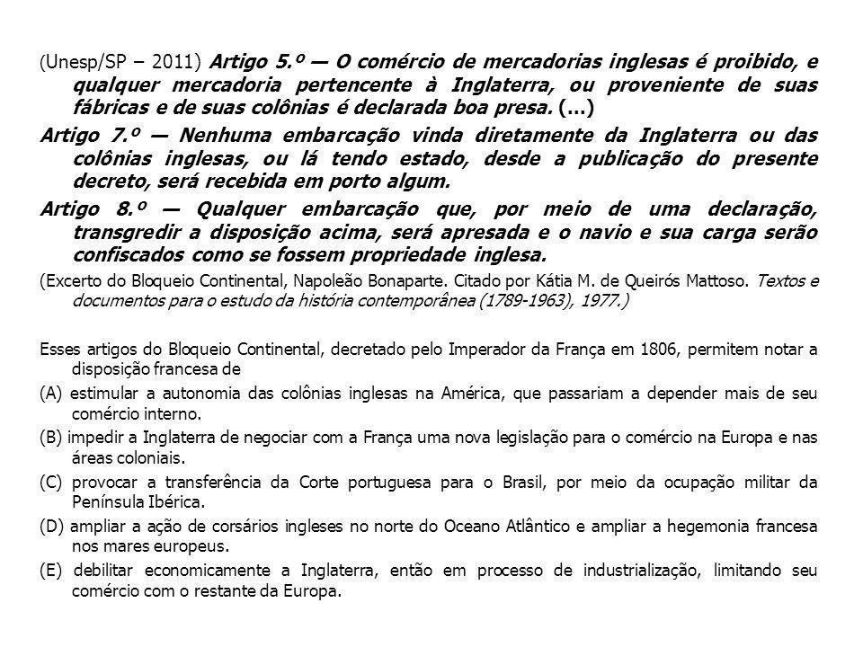 (Unesp/SP – 2011) Artigo 5.º — O comércio de mercadorias inglesas é proibido, e qualquer mercadoria pertencente à Inglaterra, ou proveniente de suas fábricas e de suas colônias é declarada boa presa. (...)