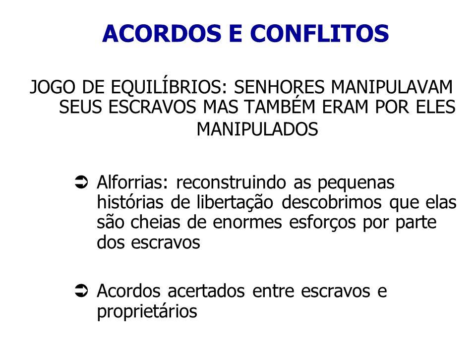 ACORDOS E CONFLITOS JOGO DE EQUILÍBRIOS: SENHORES MANIPULAVAM SEUS ESCRAVOS MAS TAMBÉM ERAM POR ELES MANIPULADOS.