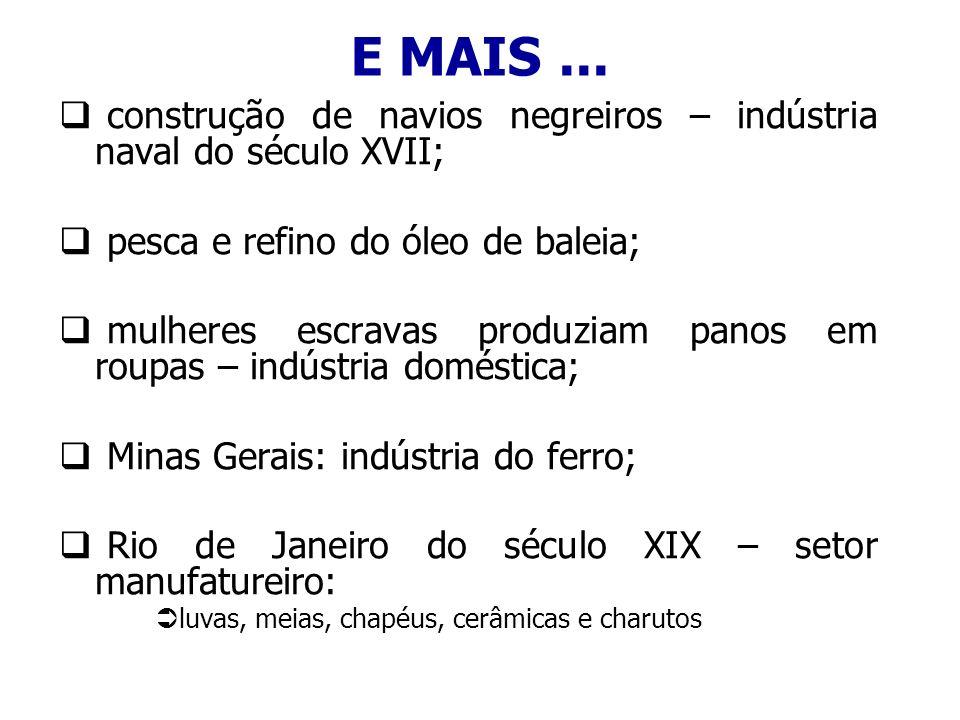 E MAIS ... construção de navios negreiros – indústria naval do século XVII; pesca e refino do óleo de baleia;