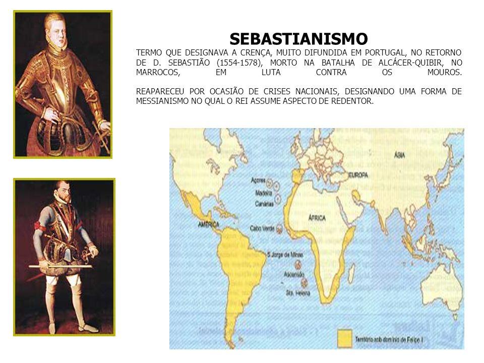 SEBASTIANISMO TERMO QUE DESIGNAVA A CRENÇA, MUITO DIFUNDIDA EM PORTUGAL, NO RETORNO DE D.