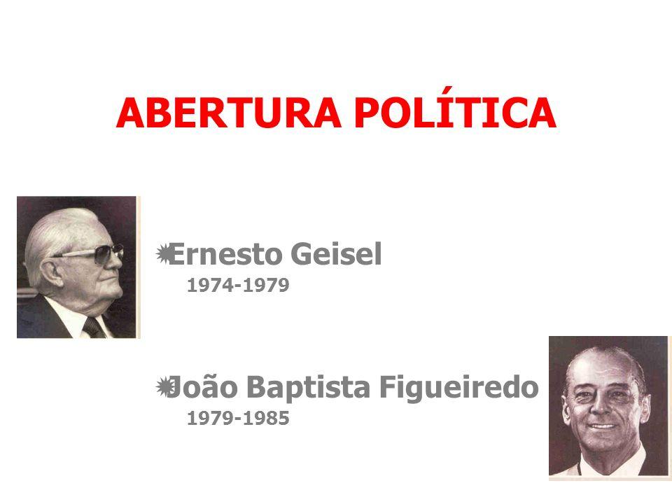 Ernesto Geisel 1974-1979 João Baptista Figueiredo 1979-1985