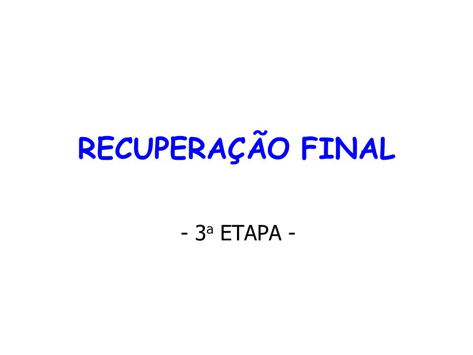 RECUPERAÇÃO FINAL - 3a ETAPA -