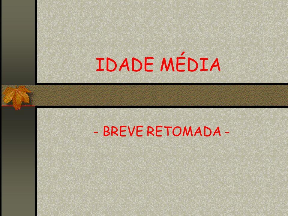 IDADE MÉDIA - BREVE RETOMADA -