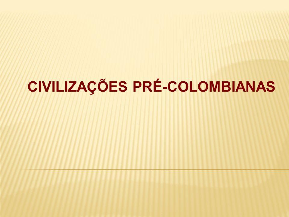 CIVILIZAÇÕES PRÉ-COLOMBIANAS
