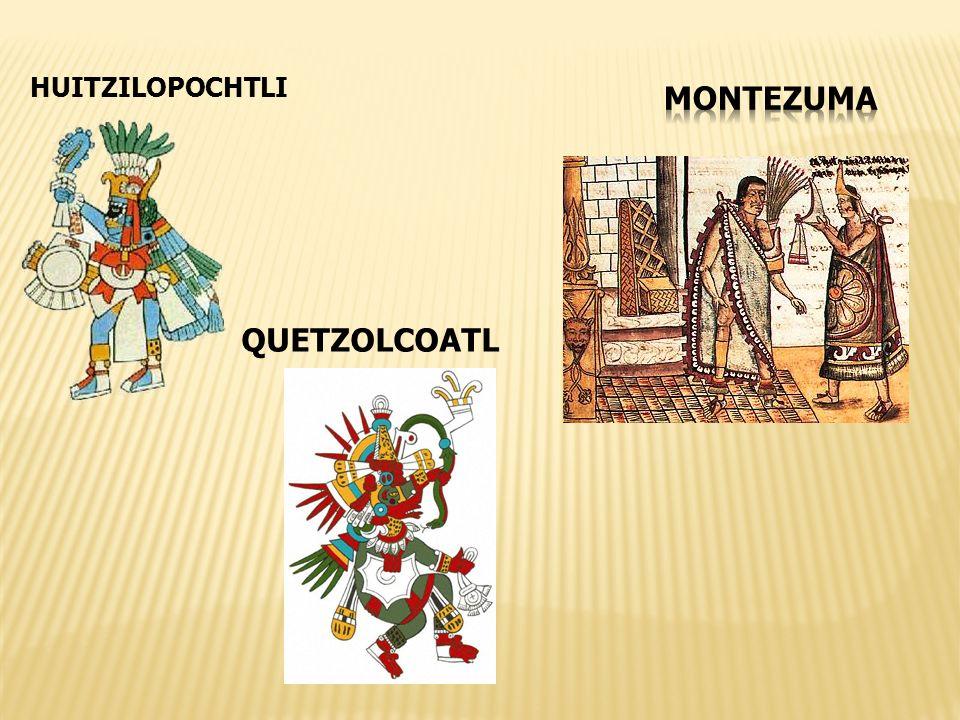 HUITZILOPOCHTLI Montezuma QUETZOLCOATL