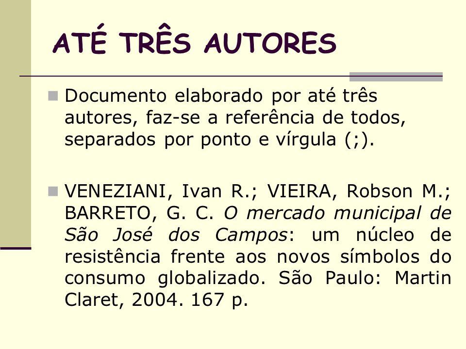 ATÉ TRÊS AUTORES Documento elaborado por até três autores, faz-se a referência de todos, separados por ponto e vírgula (;).