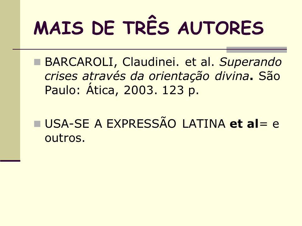 MAIS DE TRÊS AUTORESBARCAROLI, Claudinei. et al. Superando crises através da orientação divina. São Paulo: Ática, 2003. 123 p.