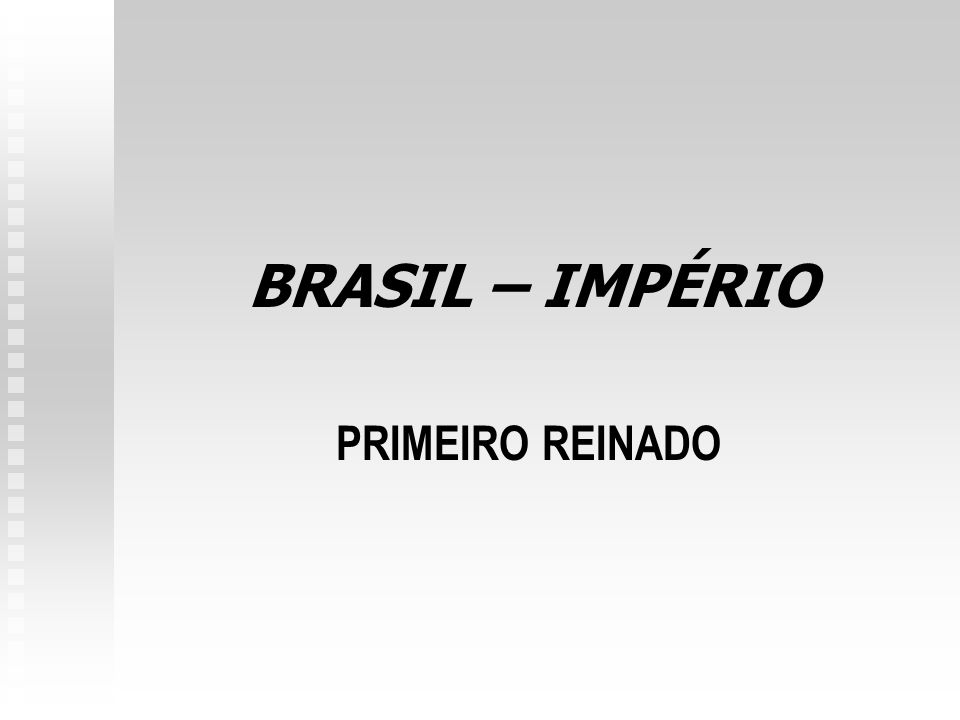 BRASIL – IMPÉRIO PRIMEIRO REINADO