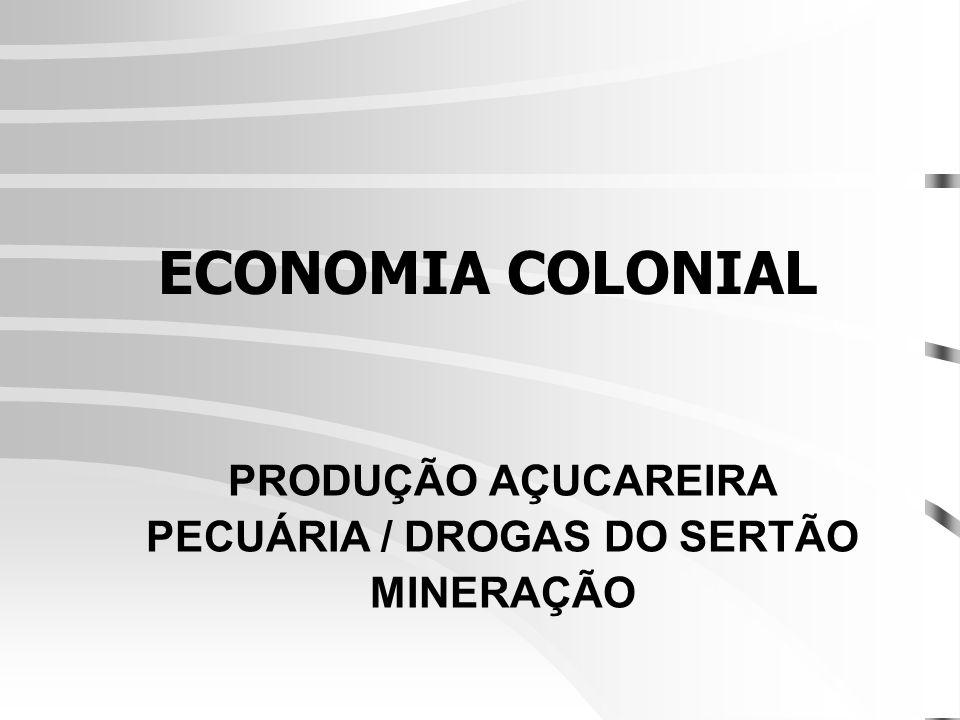 PRODUÇÃO AÇUCAREIRA PECUÁRIA / DROGAS DO SERTÃO MINERAÇÃO