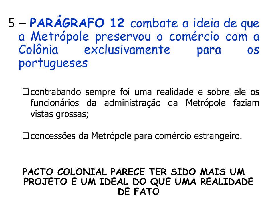 5 – PARÁGRAFO 12 combate a ideia de que a Metrópole preservou o comércio com a Colônia exclusivamente para os portugueses