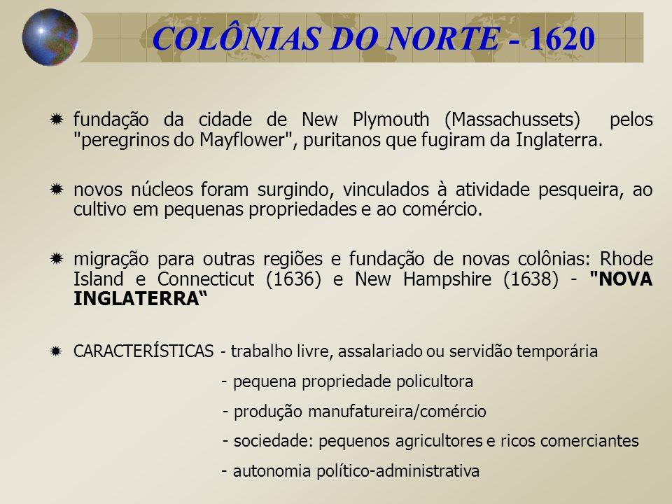 COLÔNIAS DO NORTE - 1620 fundação da cidade de New Plymouth (Massachussets) pelos peregrinos do Mayflower , puritanos que fugiram da Inglaterra.