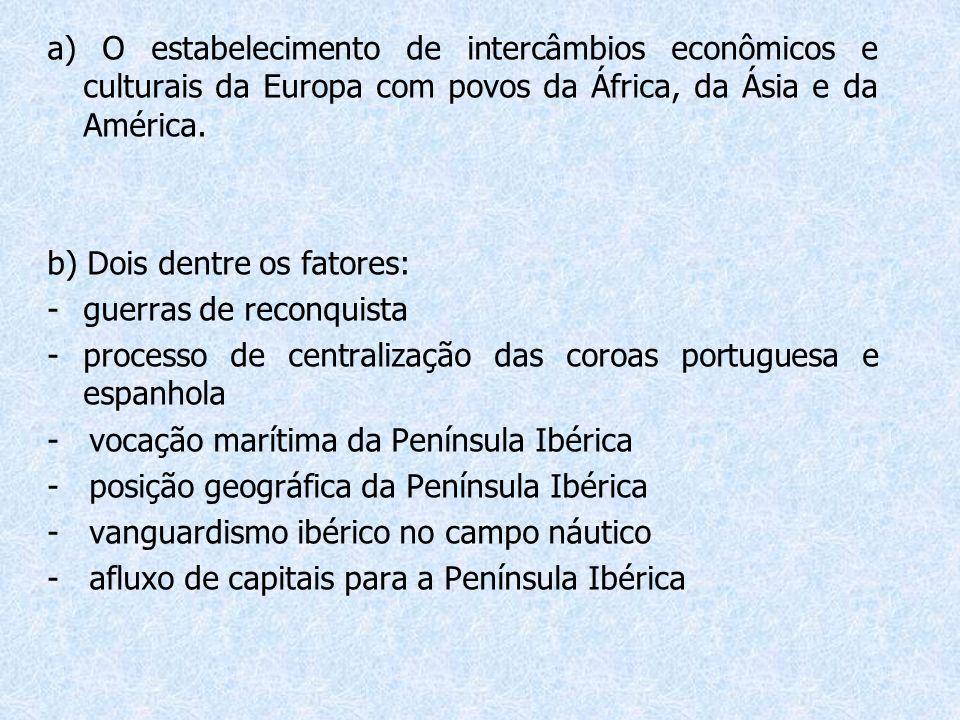 a) O estabelecimento de intercâmbios econômicos e culturais da Europa com povos da África, da Ásia e da América.