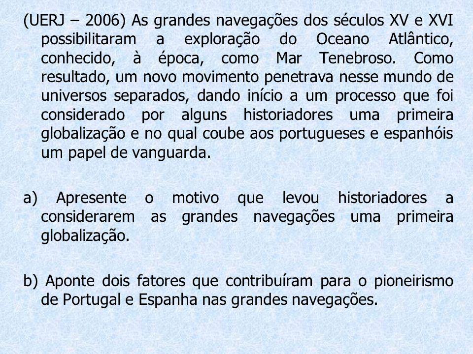 (UERJ – 2006) As grandes navegações dos séculos XV e XVI possibilitaram a exploração do Oceano Atlântico, conhecido, à época, como Mar Tenebroso.