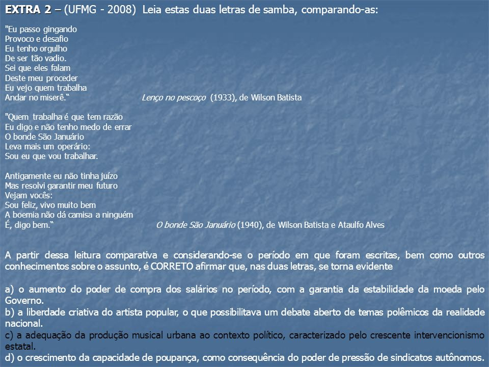 EXTRA 2 – (UFMG - 2008) Leia estas duas letras de samba, comparando-as:
