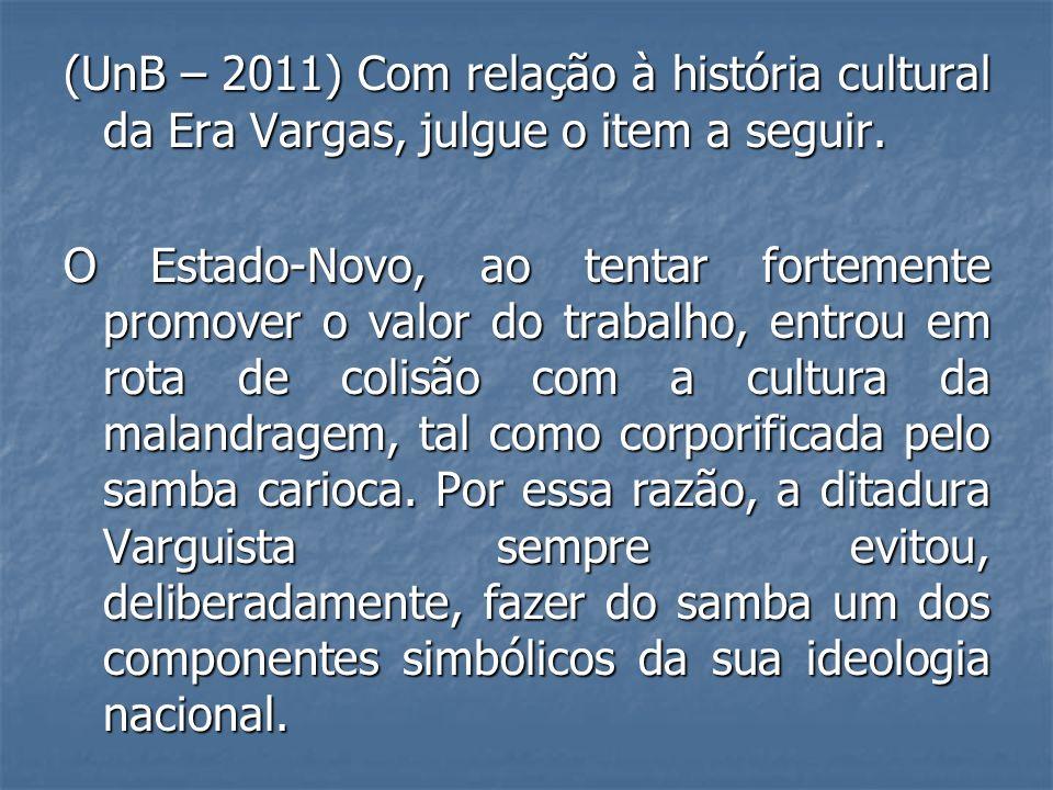 (UnB – 2011) Com relação à história cultural da Era Vargas, julgue o item a seguir.
