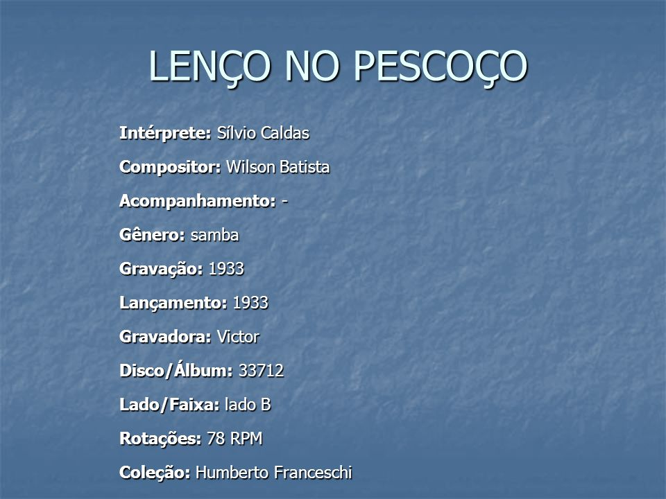 LENÇO NO PESCOÇO Intérprete: Sílvio Caldas Compositor: Wilson Batista